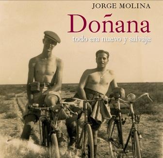 """""""Doñana, todo era nuevo y salvaje"""" narra los extraordinarios acontecimientos que tuvieron lugar en el bajo Guadalquivir entre 1940 y 1970."""