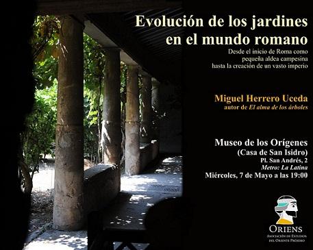 Los jardines han sido siempre expresión de los anhelos, las ideas filosóficas e incluso la estructura social de la sociedad que lo proyectó.  Miguel Herrero Uceda